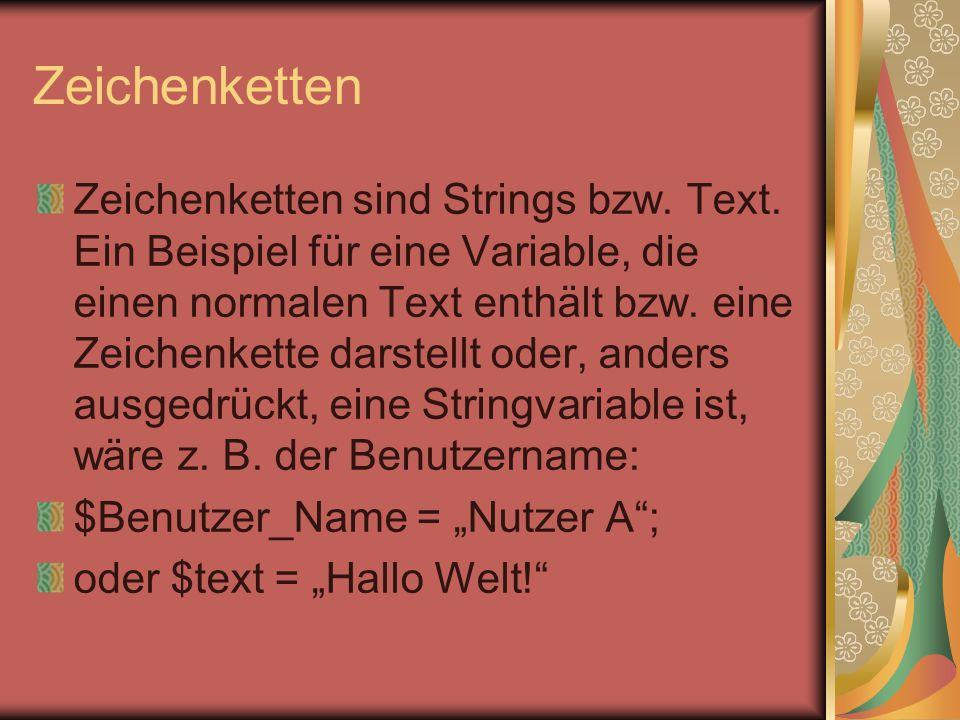 Zeichenketten Zeichenketten sind Strings bzw. Text. Ein Beispiel für eine Variable, die einen normalen Text enthält bzw. eine Zeichenkette darstellt o