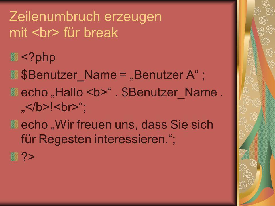 """Zeilenumbruch erzeugen mit für break <?php $Benutzer_Name = """"Benutzer A"""" ; echo """"Hallo """". $Benutzer_Name. """" ! """"; echo """"Wir freuen uns, dass Sie sich f"""