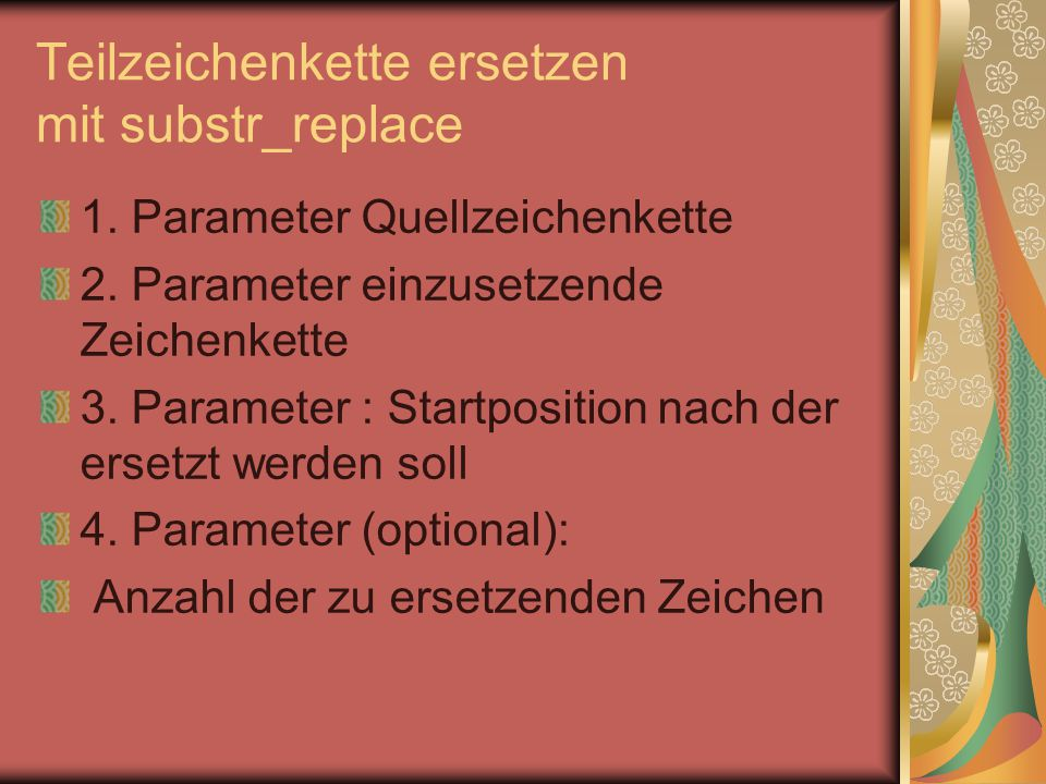 """Beispiel für das Ersetzen einer Teilzeichenkette mit Angabe der Startposition $str = """"Eine Zeichenkette ; echo substr_replace($str, String ;3); Als Ergebnis erhält man in diesem Beispiel: Ein String"""