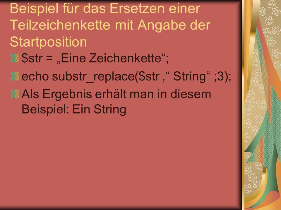 """Beispiel für das Ersetzen einer Teilzeichenkette mit Angabe der Zahl der zu ersetzenden Zeichen $str = """"Eine Zeichenkette ; Echo substr_replace($str, """"Diese ,0,4) Als Ergebnis erhält man: Diese Zeichenkette"""