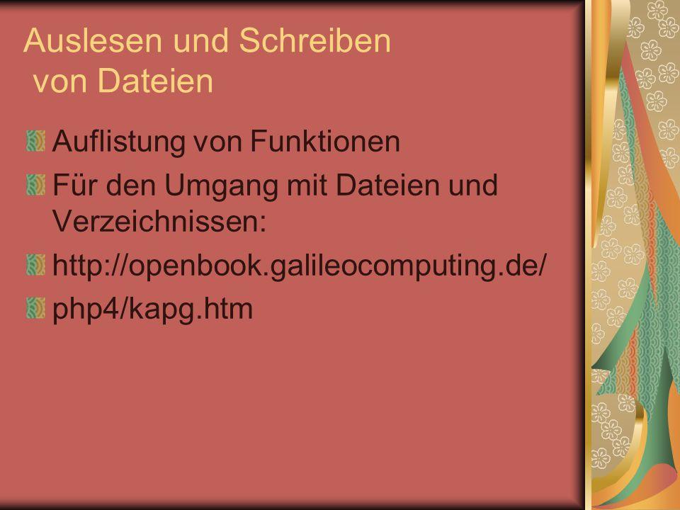 Auslesen und Schreiben von Dateien Auflistung von Funktionen Für den Umgang mit Dateien und Verzeichnissen: http://openbook.galileocomputing.de/ php4/