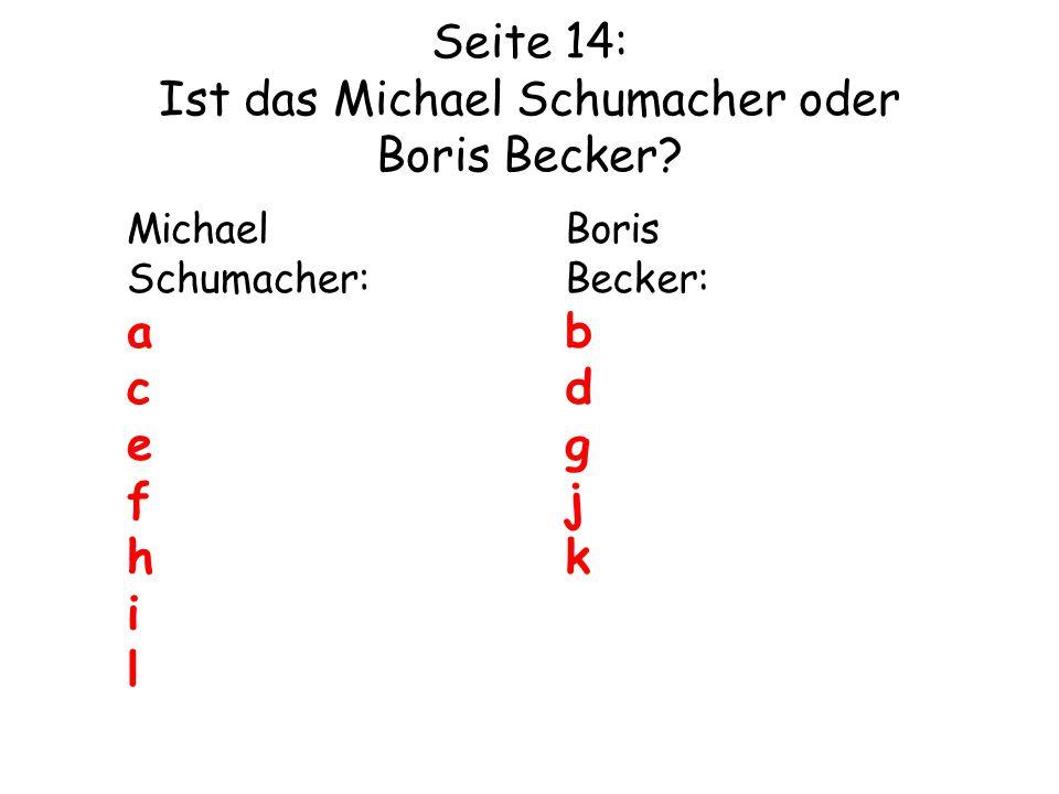 Seite 14: Ist das Michael Schumacher oder Boris Becker? Michael Schumacher: a c e f h i l Boris Becker: b d g j k