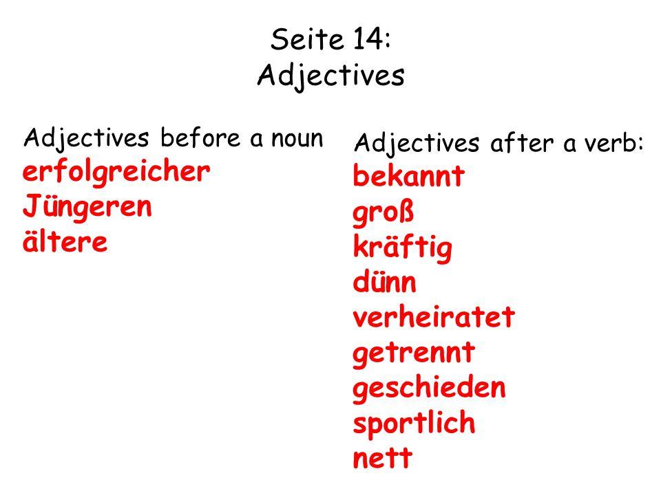 Seite 14: Adjectives Adjectives before a noun erfolgreicher Jüngeren ältere Adjectives after a verb: bekannt groß kräftig dünn verheiratet getrennt ge