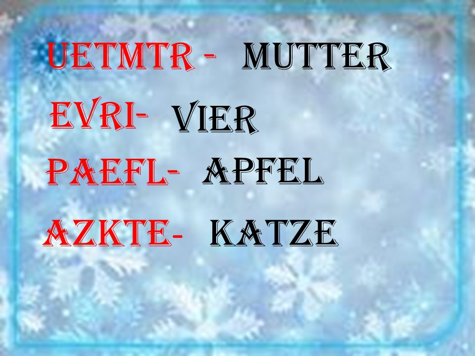 uetMtr -Mutter evri- vier pAefl-Apfel azKte - Katze