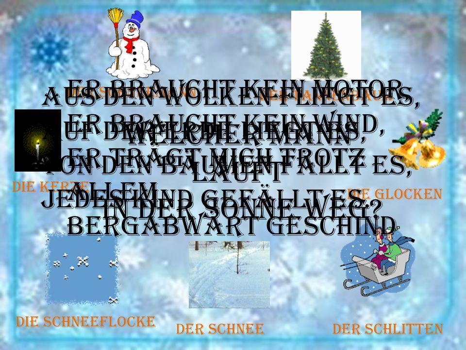 Der Schneemann Der Tannenbaum Die Glocken Der SchlittenDer Schnee Die Schneeflocke Die Kerze Welcher Mann läuft in der Sonne weg? Er braucht kein Moto