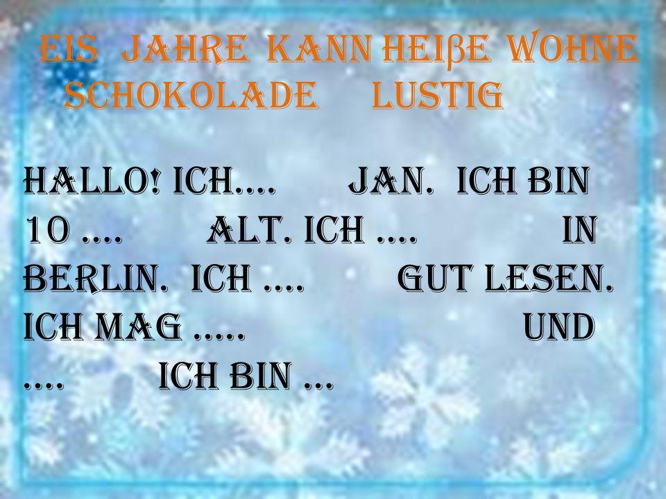 Hallo! Ich…. Jan. Ich bin 10 …. alt. Ich …. in Berlin. Ich …. gut lesen. Ich mag ….. und …. Ich bin … eisJahre kannhei β ewohne Schokolade lustig