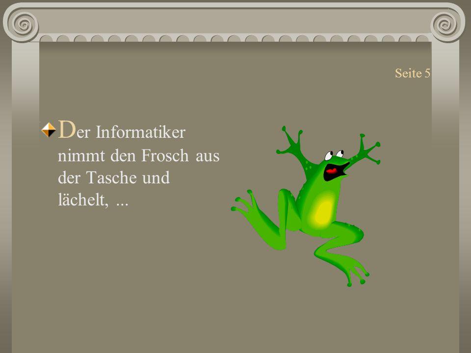 Seite 5 D er Informatiker nimmt den Frosch aus der Tasche und lächelt,...