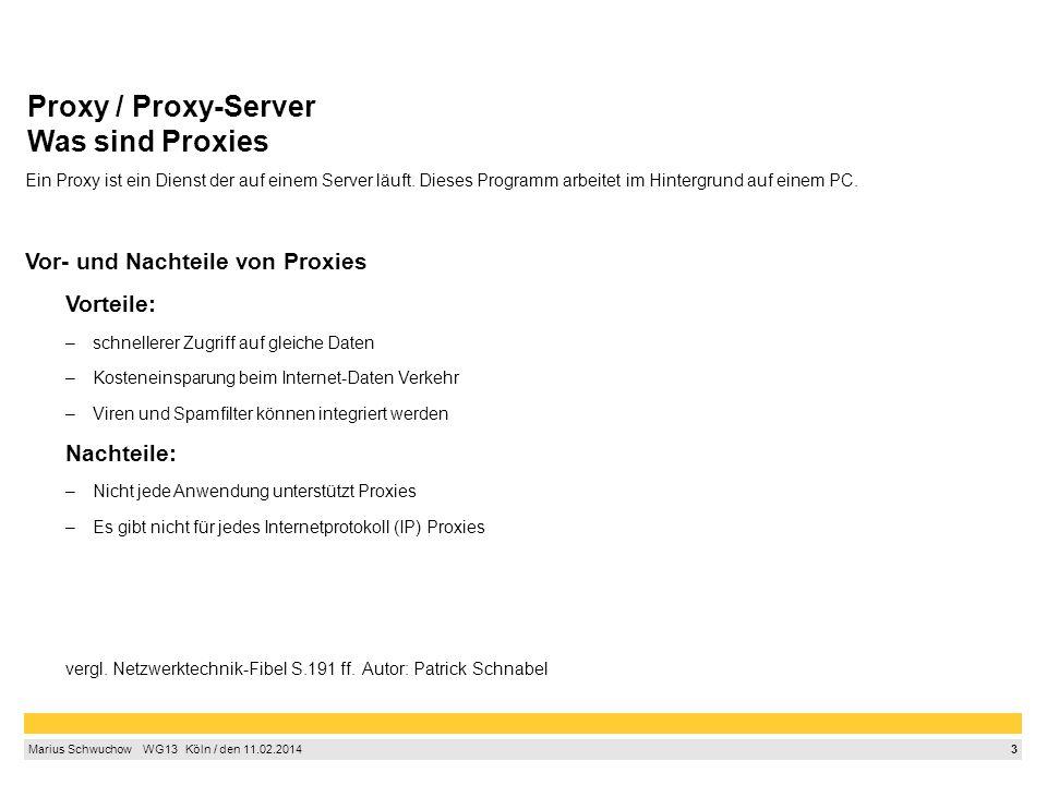 3 Marius Schwuchow  WG13  Köln / den 11.02.2014 Proxy / Proxy-Server Was sind Proxies Ein Proxy ist ein Dienst der auf einem Server läuft.