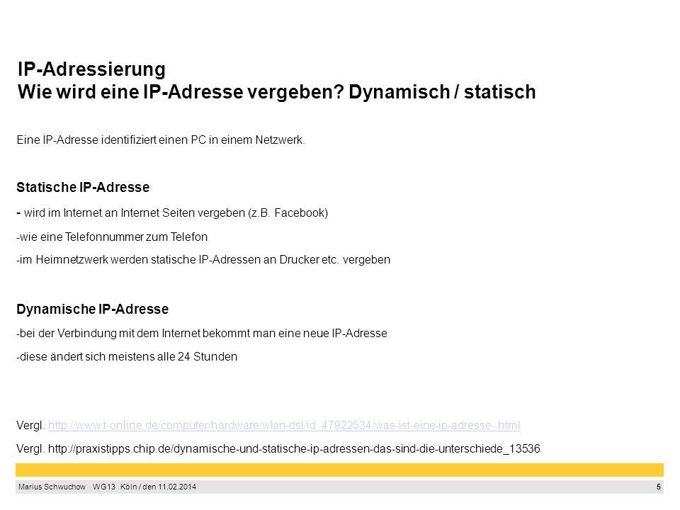 5 Marius Schwuchow  WG13  Köln / den 11.02.2014 IP-Adressierung Wie wird eine IP-Adresse vergeben.
