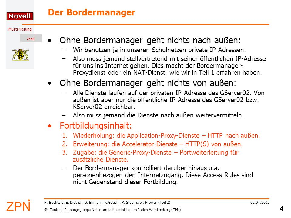 © Zentrale Planungsgruppe Netze am Kultusministerium Baden-Württemberg (ZPN) Musterlösung 02.04.2005 25 H.