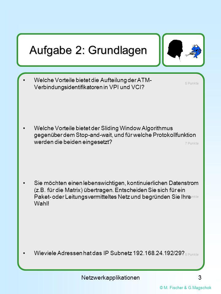 © M. Fischer & G.Magschok Netzwerkapplikationen3 Aufgabe 2: Grundlagen Welche Vorteile bietet die Aufteilung der ATM- Verbindungsidentifikatoren in VP