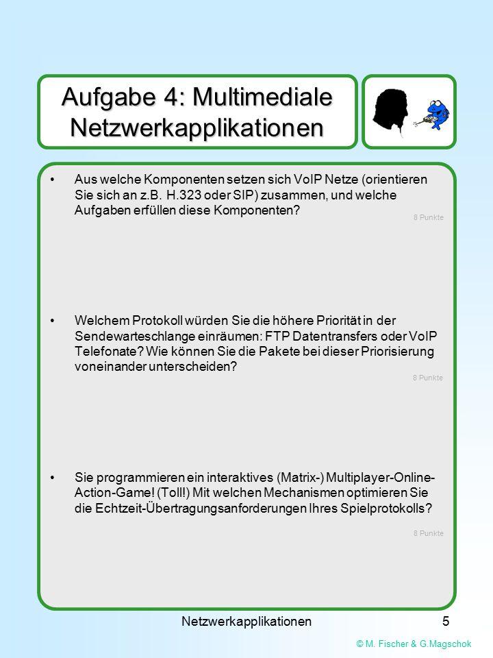 © M. Fischer & G.Magschok Netzwerkapplikationen5 Aufgabe 4: Multimediale Netzwerkapplikationen Aus welche Komponenten setzen sich VoIP Netze (orientie