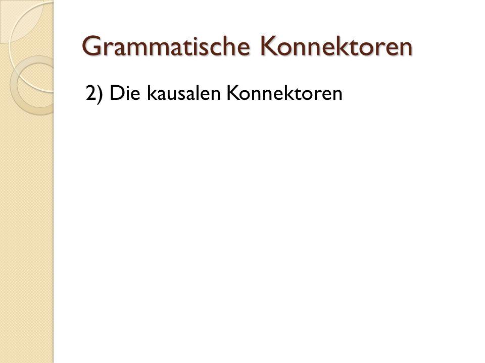 Grammatische Konnektoren 2) Die kausalen Konnektoren
