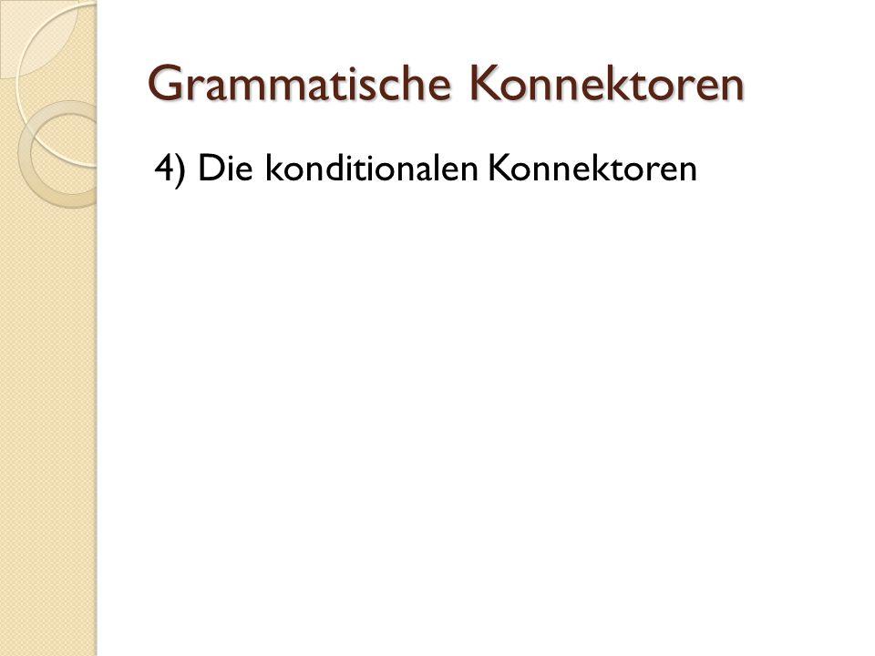 Grammatische Konnektoren 4) Die konditionalen Konnektoren