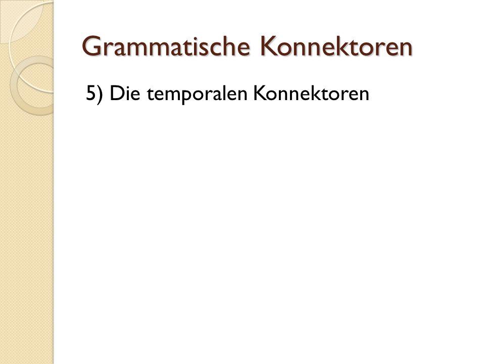 Grammatische Konnektoren 5) Die temporalen Konnektoren