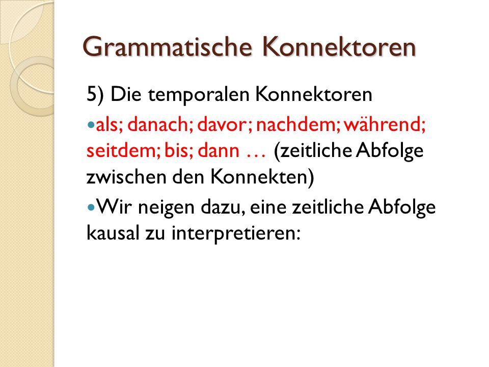 Grammatische Konnektoren 5) Die temporalen Konnektoren als; danach; davor; nachdem; während; seitdem; bis; dann … (zeitliche Abfolge zwischen den Konn
