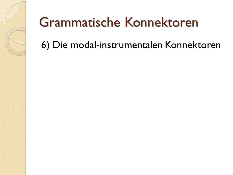 Grammatische Konnektoren 6) Die modal-instrumentalen Konnektoren