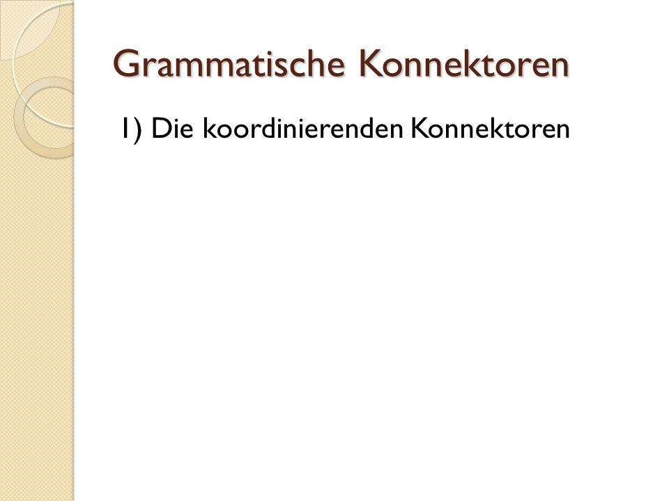 Grammatische Konnektoren 1) Die koordinierenden Konnektoren