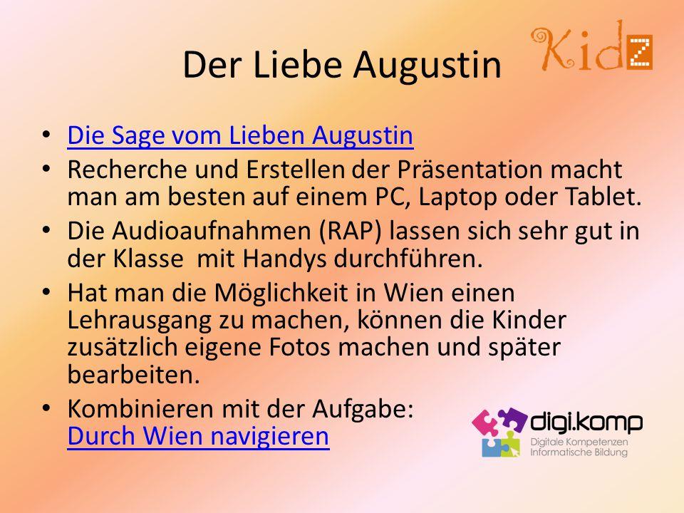 Der Liebe Augustin Die Sage vom Lieben Augustin Recherche und Erstellen der Präsentation macht man am besten auf einem PC, Laptop oder Tablet. Die Aud