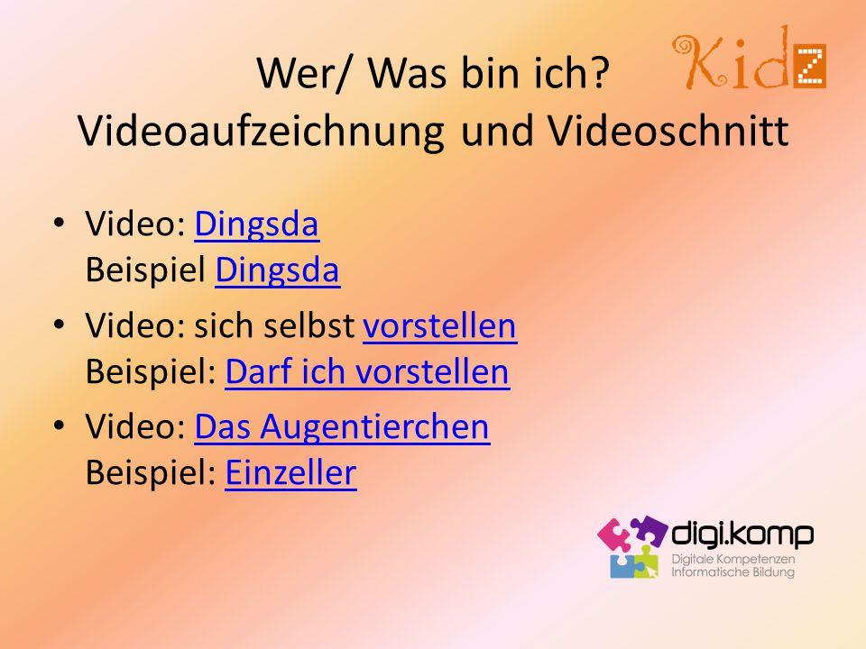 Wer/ Was bin ich? Videoaufzeichnung und Videoschnitt Video: Dingsda Beispiel DingsdaDingsda Video: sich selbst vorstellen Beispiel: Darf ich vorstelle