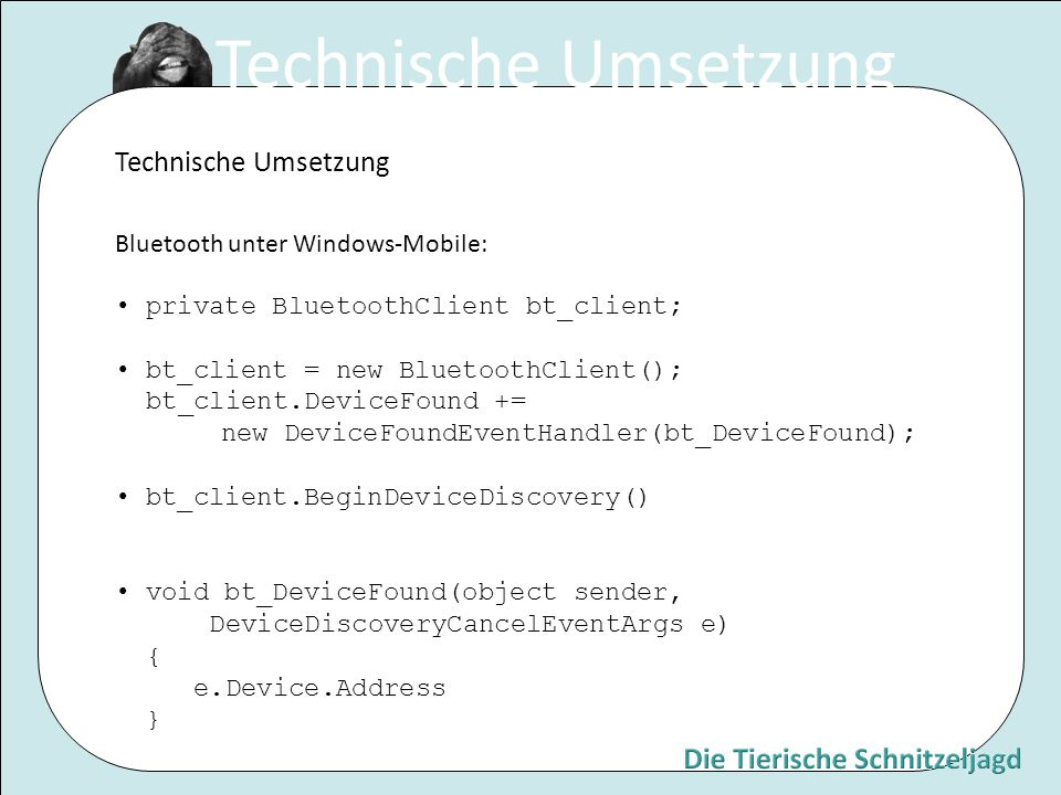 Bluetooth unter Windows-Mobile: private BluetoothClient bt_client; bt_client = new BluetoothClient(); bt_client.DeviceFound += new DeviceFoundEventHan