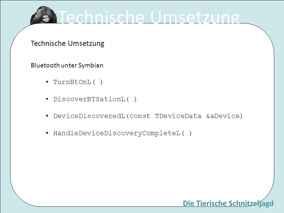 Bluetooth unter Symbian TurnBtOnL( ) DiscoverBTSationL( ) DeviceDiscoveredL(const TDeviceData &aDevice) HandleDeviceDiscoveryCompleteL( ) Technische U