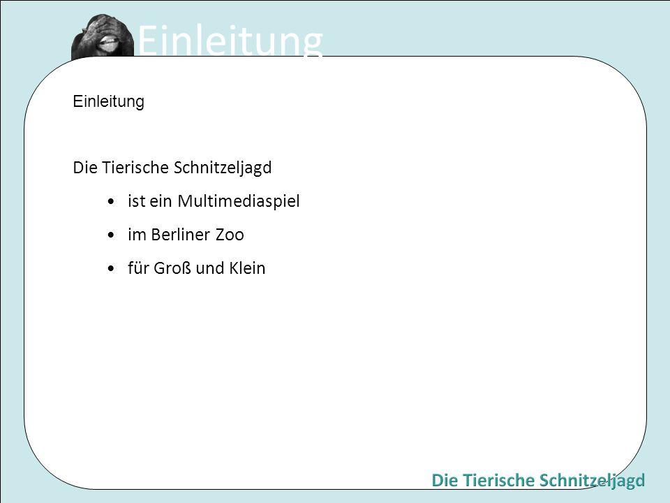 Einleitung Die Tierische Schnitzeljagd ist ein Multimediaspiel im Berliner Zoo für Groß und Klein Einleitung