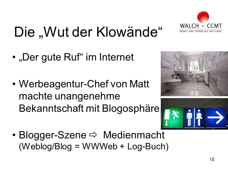 """15 Die """"Wut der Klowände """"Der gute Ruf im Internet Werbeagentur-Chef von Matt machte unangenehme Bekanntschaft mit Blogosphäre Blogger-Szene  Medienmacht (Weblog/Blog = WWWeb + Log-Buch)"""