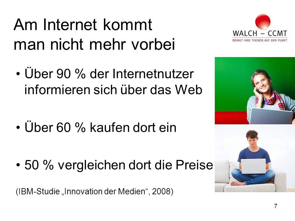 """7 Am Internet kommt man nicht mehr vorbei Über 90 % der Internetnutzer informieren sich über das Web Über 60 % kaufen dort ein 50 % vergleichen dort die Preise (IBM-Studie """"Innovation der Medien , 2008)"""