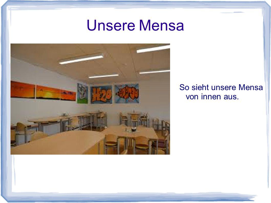 Unsere Mensa So sieht unsere Mensa von innen aus.