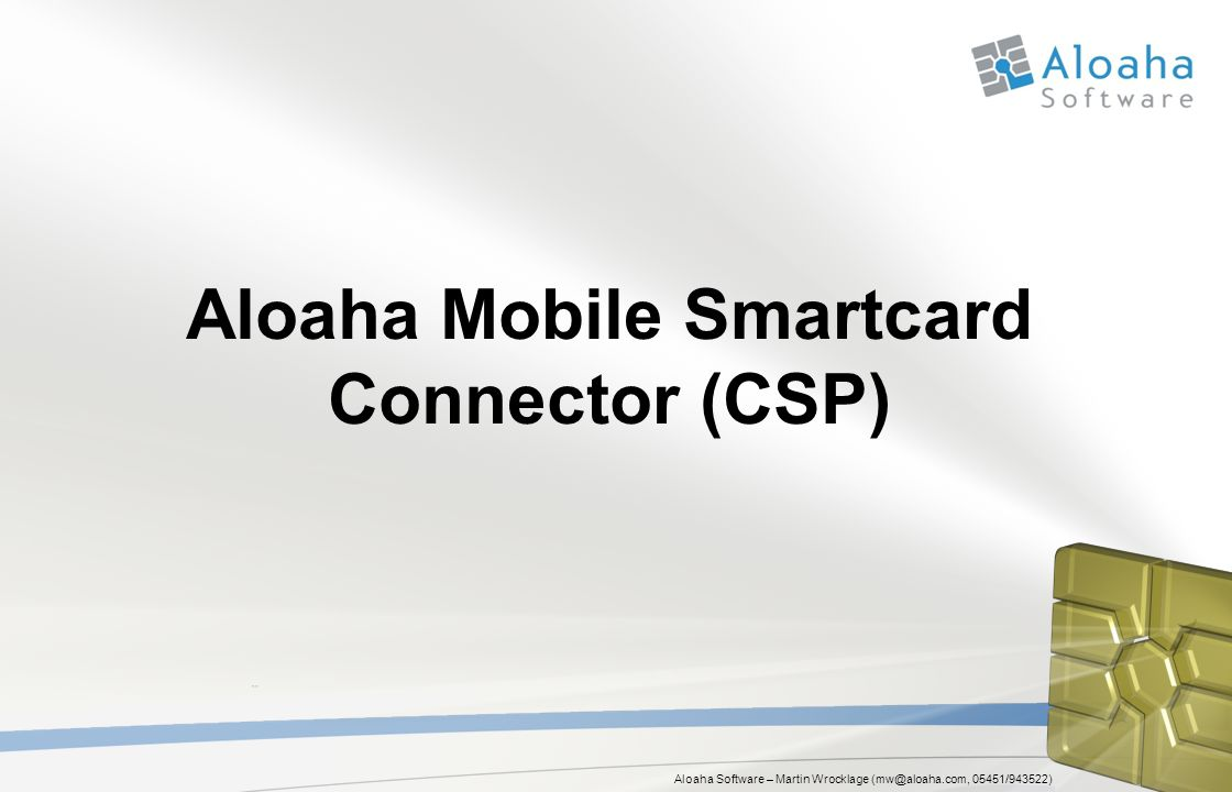 Aloaha Software – Martin Wrocklage (mw@aloaha.com, 05451/943522) Aloaha Smartcard Connector Weshalb mobile Smartcard Sicherheit.