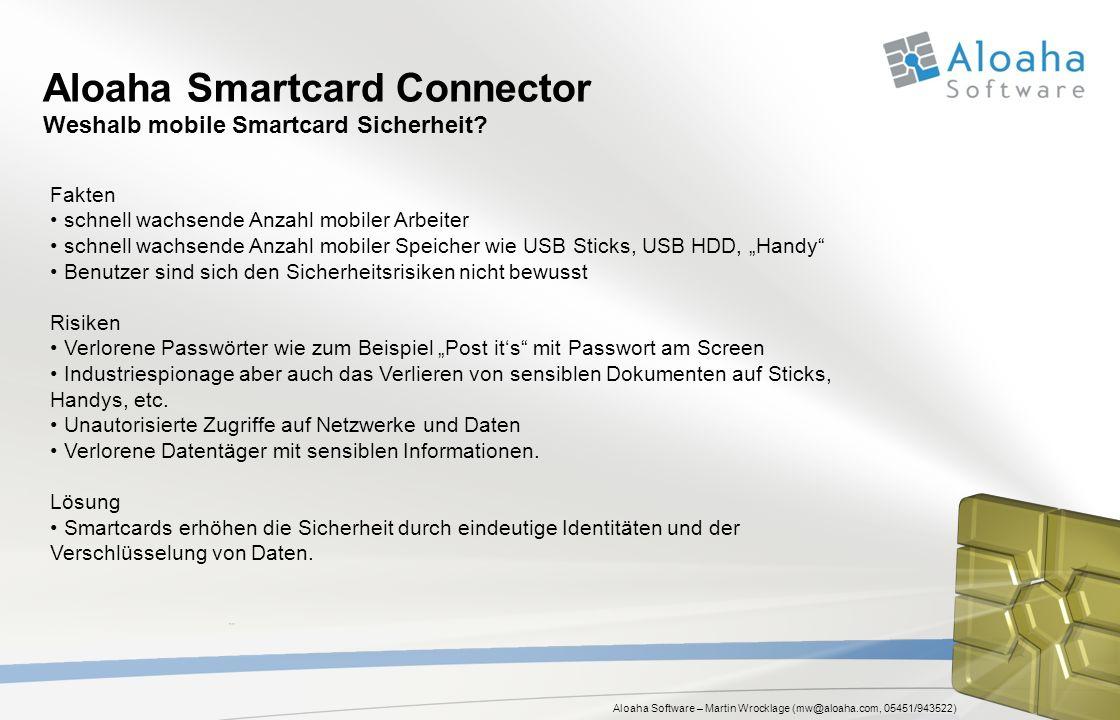 Aloaha Software – Martin Wrocklage (mw@aloaha.com, 05451/943522) Aloaha Mobile Smartcard Connector Funktionen Smartcards werden in das Mobile Betriebssystem (Windows Mobile, WinCE, Windows Phone 7) integriert um die Sicherheit des Gerätes und der mobilen Anwendungen zu erhöhen.