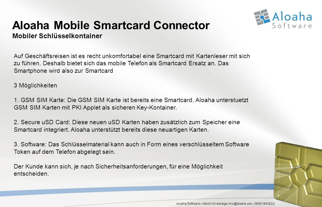Aloaha Software – Martin Wrocklage (mw@aloaha.com, 05451/943522) Aloaha Mobile Smartcard Connector Mobiler Schlüsselkontainer Auf Geschäftsreisen ist es recht unkomfortabel eine Smartcard mit Kartenleser mit sich zu führen.