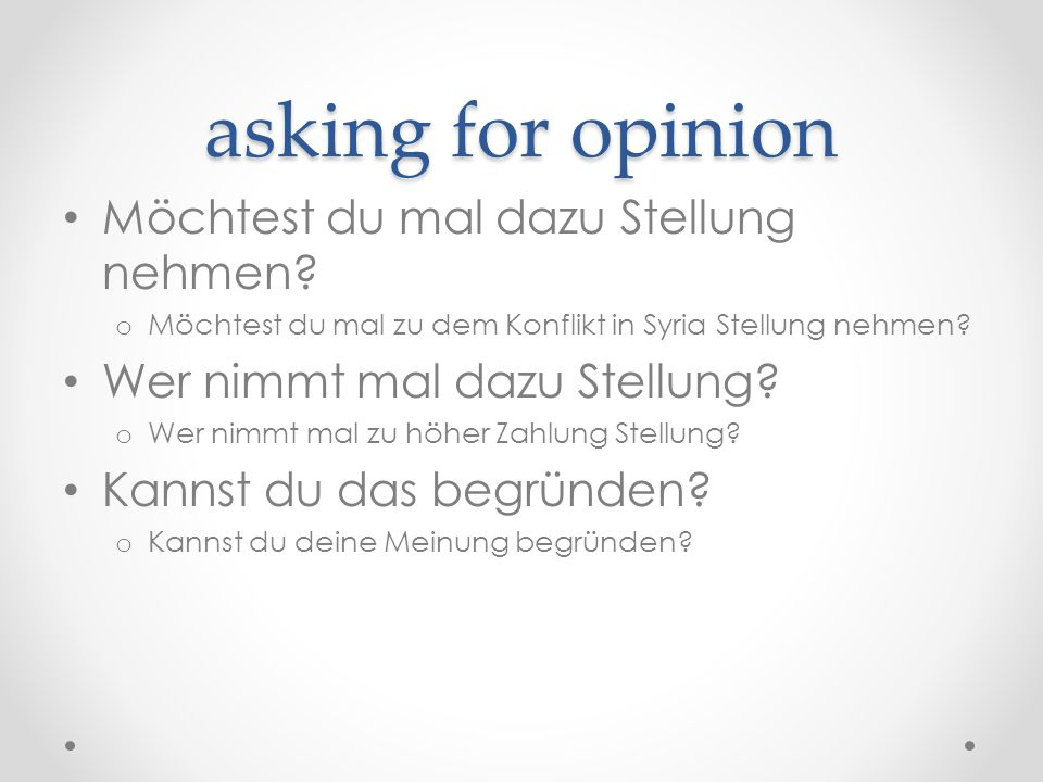asking for opinion Möchtest du mal dazu Stellung nehmen? o Möchtest du mal zu dem Konflikt in Syria Stellung nehmen? Wer nimmt mal dazu Stellung? o We