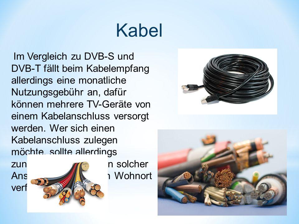 Im Vergleich zu DVB-S und DVB-T fällt beim Kabelempfang allerdings eine monatliche Nutzungsgebühr an, dafür können mehrere TV-Geräte von einem Kabelanschluss versorgt werden.