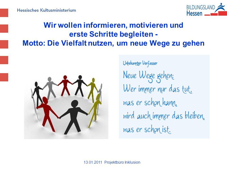 13.01.2011 Projektbüro Inklusion Wir wollen informieren, motivieren und erste Schritte begleiten - Motto: Die Vielfalt nutzen, um neue Wege zu gehen