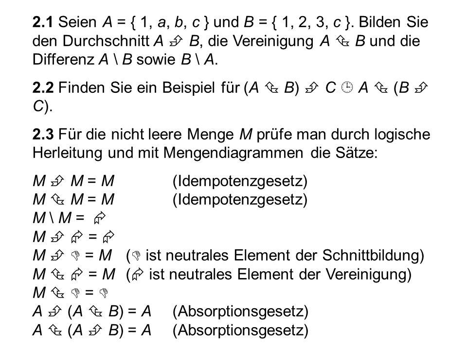 Das Komplement A* einer Menge A (bezüglich  ) A* = { x | x    x  A } A  A* =  A  A* =  A = A** Sätze von de Morgan: (A  B)* = A*  B*(2.3) (A  B)* = A*  B*(2.4) Augustus De Morgan