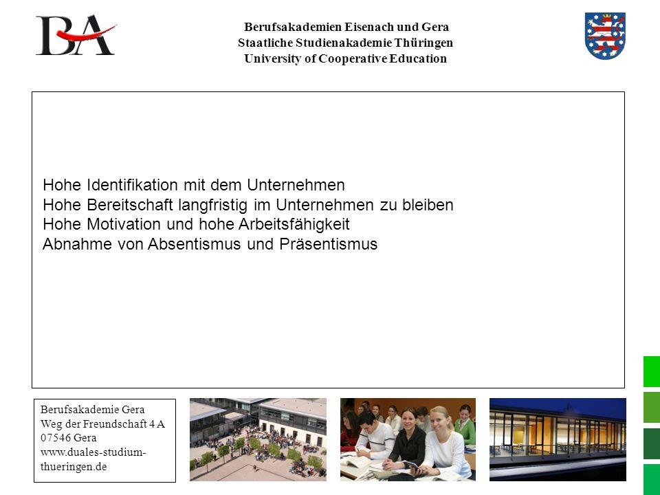 Berufsakademien Eisenach und Gera Staatliche Studienakademie Thüringen University of Cooperative Education Hohe Identifikation mit dem Unternehmen Hoh