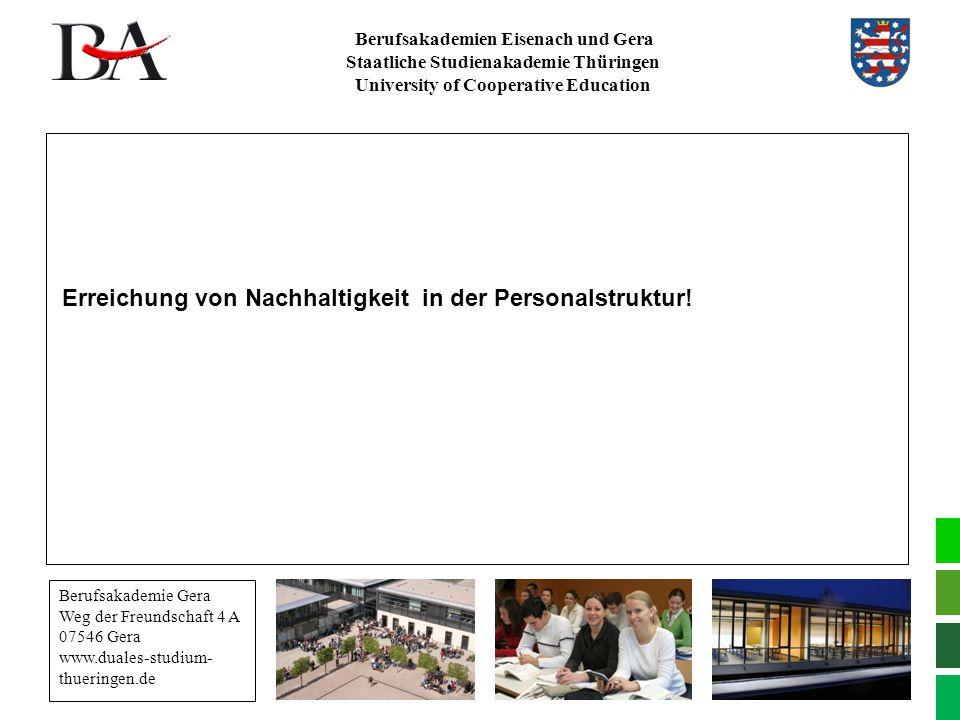 Berufsakademien Eisenach und Gera Staatliche Studienakademie Thüringen University of Cooperative Education Erreichung von Nachhaltigkeit in der Personalstruktur.