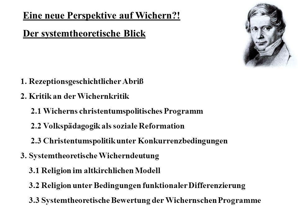 1. Rezeptionsgeschichtlicher Abriß 2. Kritik an der Wichernkritik 2.1 Wicherns christentumspolitisches Programm 2.2 Volkspädagogik als soziale Reforma