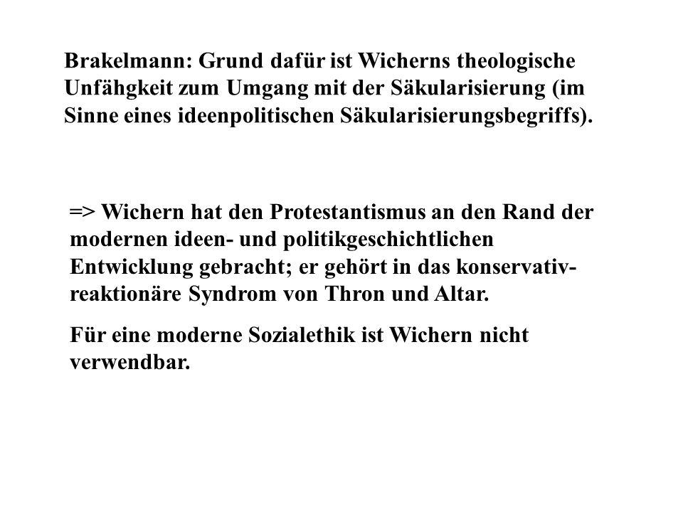 Brakelmann: Grund dafür ist Wicherns theologische Unfähgkeit zum Umgang mit der Säkularisierung (im Sinne eines ideenpolitischen Säkularisierungsbegri