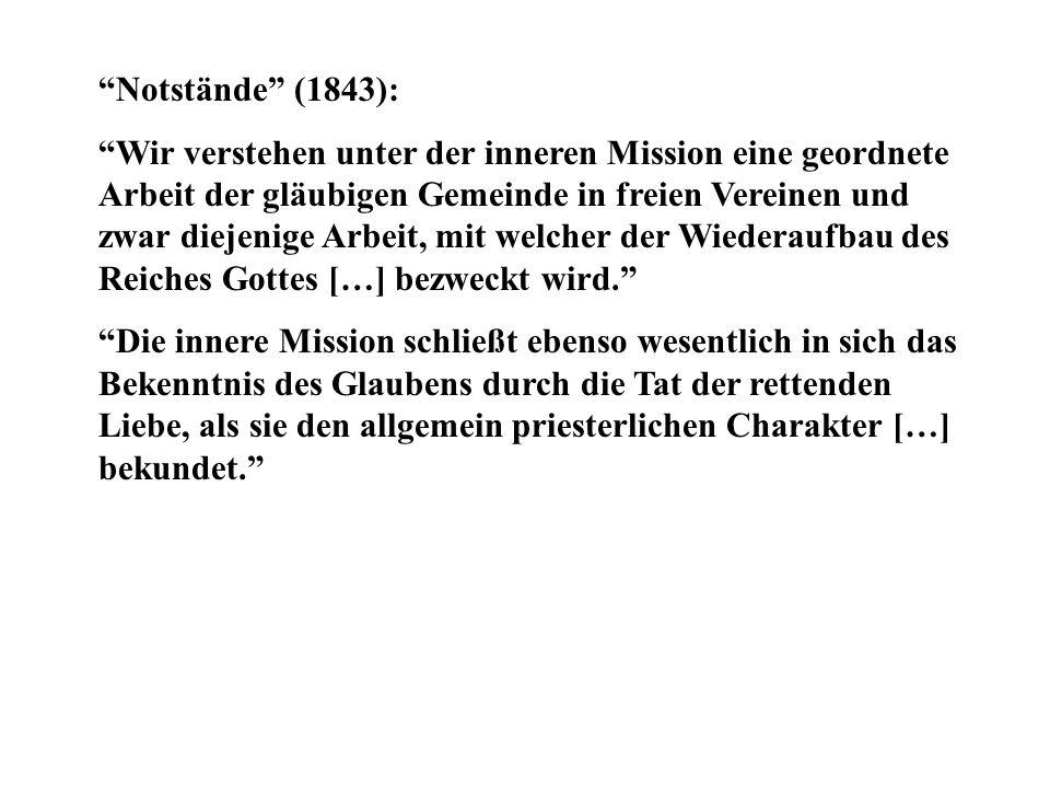 """""""Notstände"""" (1843): """"Wir verstehen unter der inneren Mission eine geordnete Arbeit der gläubigen Gemeinde in freien Vereinen und zwar diejenige Arbeit"""