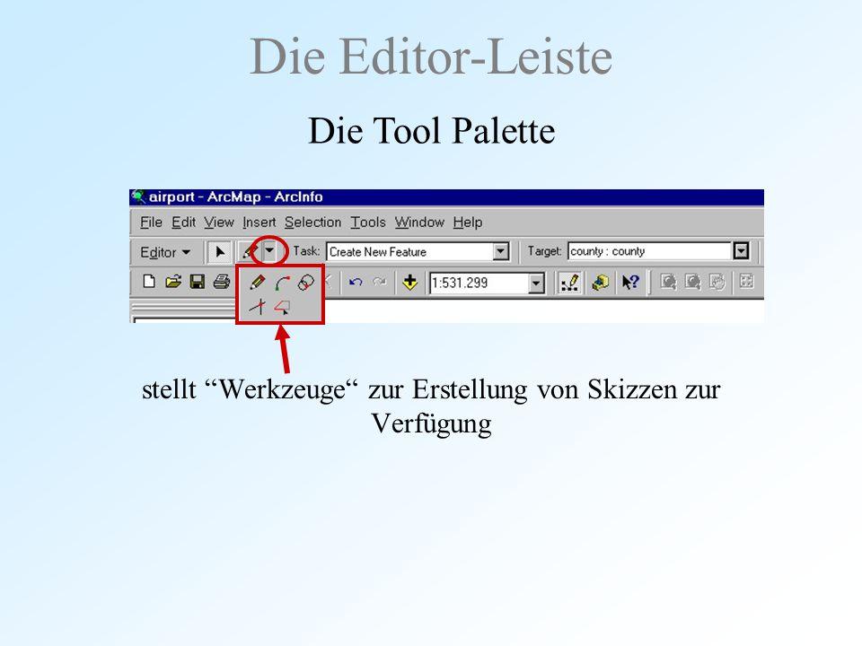 """stellt """"Werkzeuge"""" zur Erstellung von Skizzen zur Verfügung Die Editor-Leiste Die Tool Palette"""