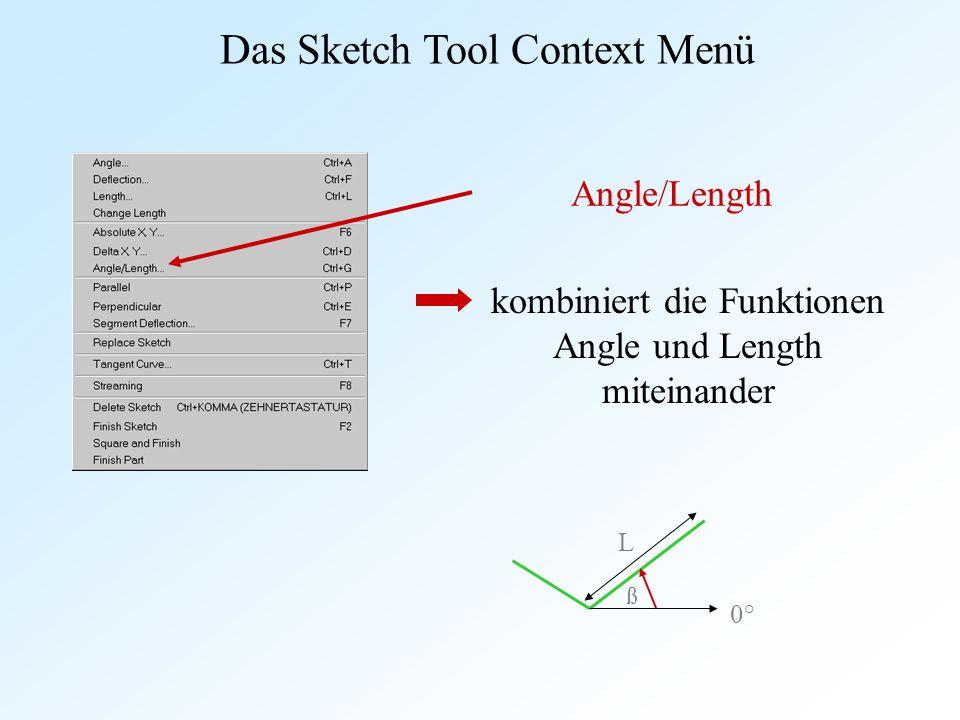 Das Sketch Tool Context Menü Angle/Length kombiniert die Funktionen Angle und Length miteinander 0° L ß