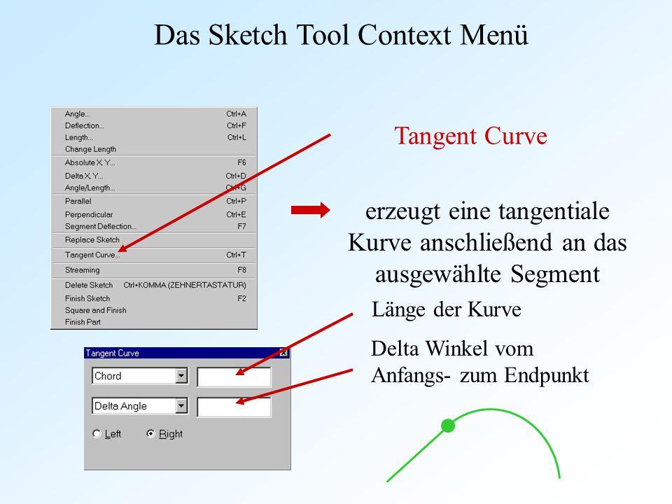 Das Sketch Tool Context Menü Tangent Curve erzeugt eine tangentiale Kurve anschließend an das ausgewählte Segment Länge der Kurve Delta Winkel vom Anf