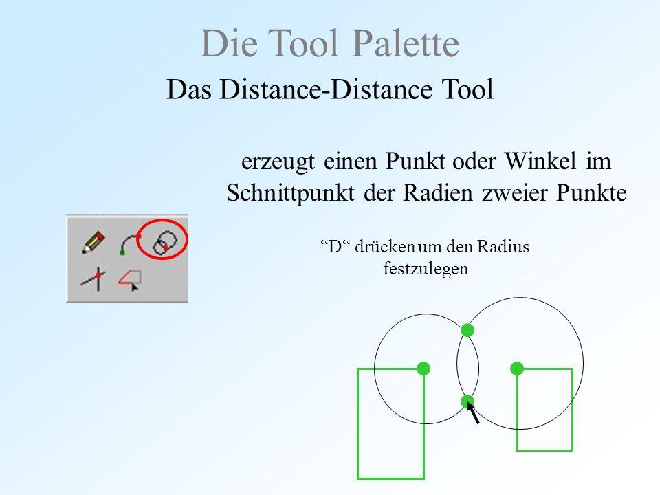 """Die Tool Palette Das Distance-Distance Tool erzeugt einen Punkt oder Winkel im Schnittpunkt der Radien zweier Punkte """"D"""" drücken um den Radius festzul"""