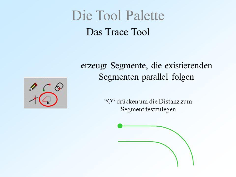 """Die Tool Palette Das Trace Tool erzeugt Segmente, die existierenden Segmenten parallel folgen """"O"""" drücken um die Distanz zum Segment festzulegen"""