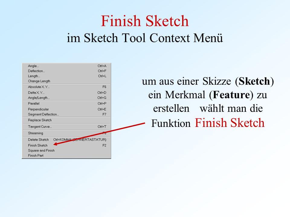 Finish Sketch im Sketch Tool Context Menü um aus einer Skizze (Sketch) ein Merkmal (Feature) zu erstellen wählt man die Funktion Finish Sketch