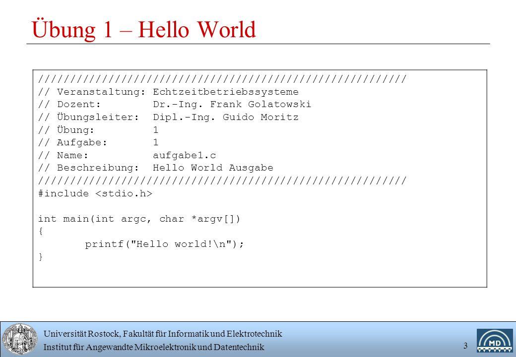 Universität Rostock, Fakultät für Informatik und Elektrotechnik Institut für Angewandte Mikroelektronik und Datentechnik 3 Übung 1 – Hello World /////