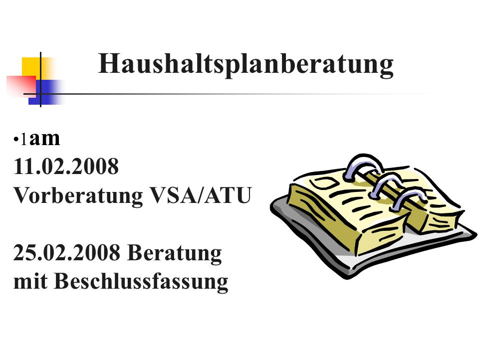Haushaltsplanberatung 1 am 11.02.2008 Vorberatung VSA/ATU 25.02.2008 Beratung mit Beschlussfassung